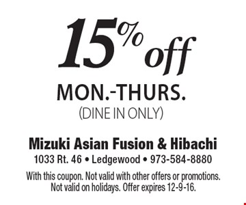 15% off total check MON.-THURS. (DINE IN ONLY). With this coupon. Not valid with other offers or promotions. Not valid on holidays. Offer expires 12-9-16.