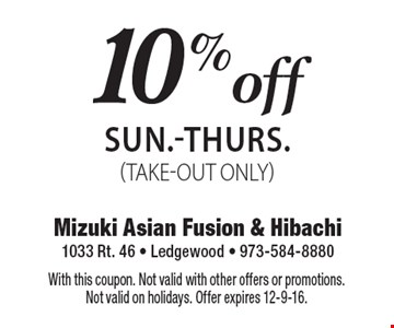10% off total check SUN.-THURS. (TAKE-OUT ONLY). With this coupon. Not valid with other offers or promotions. Not valid on holidays. Offer expires 12-9-16.