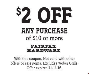 $2 OFF any purchase of $10 or more. With this coupon. Not valid with other offers or sale items. Excludes Weber Grills.Offer expires 11-11-16.