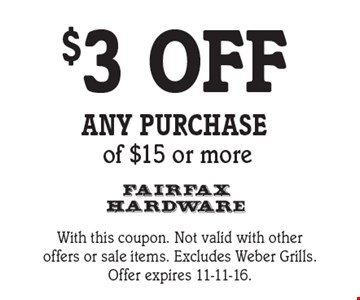 $3 OFF any purchase of $15 or more. With this coupon. Not valid with other offers or sale items. Excludes Weber Grills.Offer expires 11-11-16.