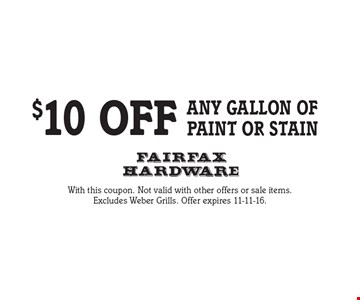 $10 OFF any gallon of paint or stain. With this coupon. Not valid with other offers or sale items. Excludes Weber Grills. Offer expires 11-11-16.