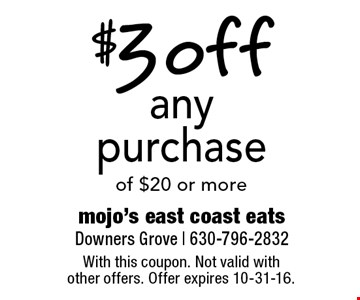 $3 off any purchase of $20 or more. With this coupon. Not valid with other offers. Offer expires 10-31-16.