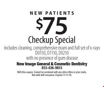 New Patients. $75 Checkup Special includes cleaning, comprehensive exam and full set of x-rays D0150, D1110, D0210 with no presence of gum disease. With this coupon. Cannot be combined with any other offers or prior visits. Not valid with insurance. Expires 11-11-16.