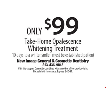 ONLY $99 Take-Home Opalescence Whitening Treatment. 10 days to a whiter smile. Must be established patient. With this coupon. Cannot be combined with any other offers or prior visits. Not valid with insurance. Expires 2-10-17.