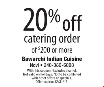 20% off catering order of $200 or more. With this coupon. Excludes alcohol. Not valid on holidays. Not to be combined with other offers or specials. Offer expires 12/31/16.