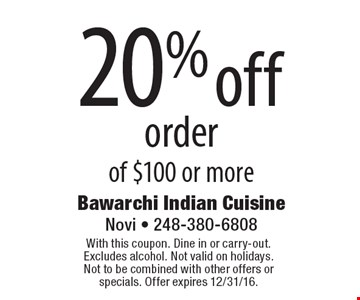 20% off order of $100 or more. With this coupon. Dine in or carry-out. Excludes alcohol. Not valid on holidays. Not to be combined with other offers or specials. Offer expires 12/31/16.