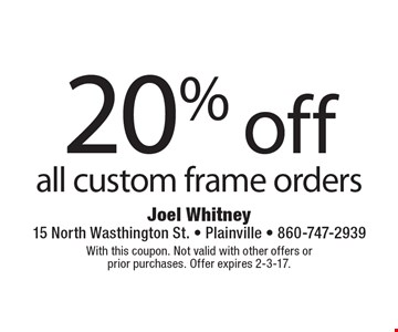 20% off all custom frame orders. With this coupon. Not valid with other offers or prior purchases. Offer expires 2-3-17.