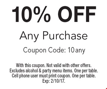 10% OFF Any Purchase Coupon Code: 10 any. With this coupon. Not valid with other offers. Excludes alcohol & party menu items. One per table. Cell phone user must print coupon. One per table. Exp: 2/10/17.