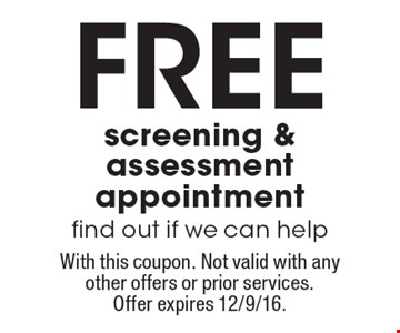 Free screening & assessment appointment find out if we can help. With this coupon. Not valid with any other offers or prior services. Offer expires 12/9/16.