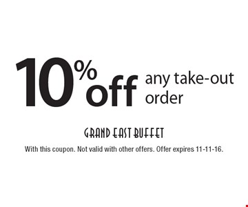 10% off any take-out order. With this coupon. Not valid with other offers. Offer expires 11-11-16.