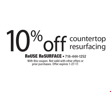 10% off countertop resurfacing. With this coupon. Not valid with other offers or prior purchases. Offer expires 1-27-17.