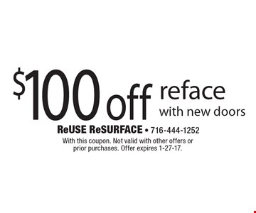 $100 off reface with new doors. With this coupon. Not valid with other offers or prior purchases. Offer expires 1-27-17.