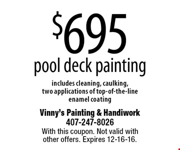 $695 pool deck painting; includes cleaning, caulking, two applications of top-of-the-line enamel coating. With this coupon. Not valid with other offers. Expires 12-16-16.