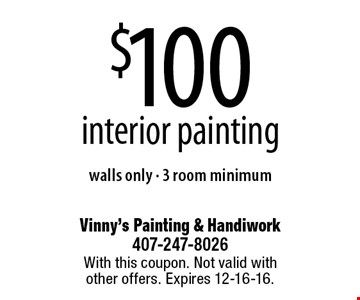 $100 interior painting walls only - 3 room minimum. With this coupon. Not valid with other offers. Expires 12-16-16.