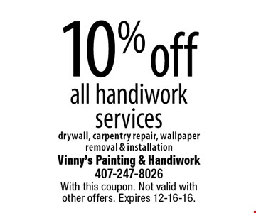 10% off all handiwork services; drywall, carpentry repair, wallpaper removal & installation. With this coupon. Not valid with other offers. Expires 12-16-16.