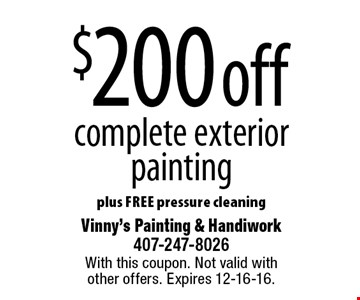 $200 off complete exterior painting plus free pressure cleaning. With this coupon. Not valid with other offers. Expires 12-16-16.