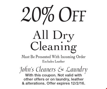20% Off All Dry Cleaning. Must Be Presented With Incoming Order. Excludes Leather. With this coupon. Not valid with other offers or on laundry, leather & alterations. Offer expires 12/2/16.