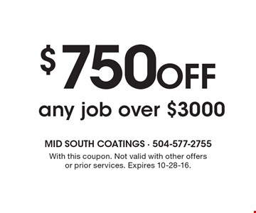 $750 off any job over $3000. With this coupon. Not valid with other offers or prior services. Expires 10-28-16.