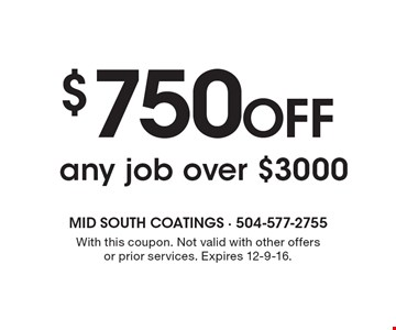 $750 OFF any job over $3000. With this coupon. Not valid with other offers or prior services. Expires 12-9-16.
