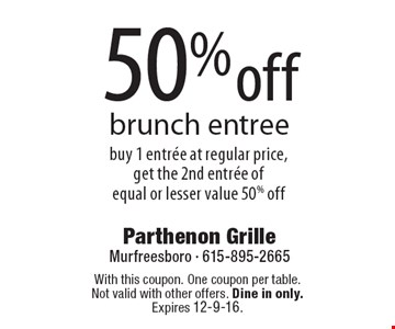 50% off brunch entree. Buy 1 entree at regular price, get the 2nd entree of equal or lesser value 50% off. With this coupon. One coupon per table. Not valid with other offers. Dine in only. Expires 12-9-16.