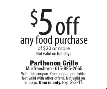 $5 off any food purchase of $20 or more. Not valid on holidays. With this coupon. One coupon per table. Not valid with other offers. Not valid on holidays. Dine in only. Exp. 2-3-17.