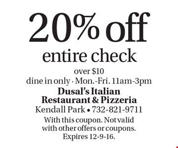 20% off entire check over $10. Dine in only - Mon.-Fri. 11am-3pm. With this coupon. Not valid with other offers or coupons. Expires 12-9-16.