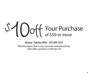$10 off Your Purchase of $50 or more. With this coupon. Dine in only. Cannot be combined with any other offers, specials or certificates. LB