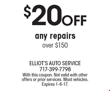 $20 OFF any repairs over $150. With this coupon. Not valid with other offers or prior services. Most vehicles. Expires 1-6-17.
