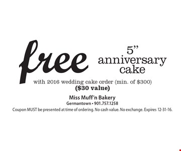 """free 5"""" anniversary cake with 2016 wedding cake order (min. of $300)($30 value). Coupon MUST be presented at time of ordering. No cash value. No exchange. Expires 12-31-16."""