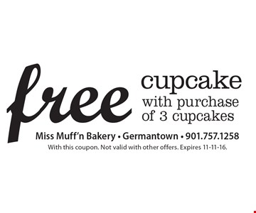 free cupcake with purchase of 3 cupcakes. With this coupon. Not valid with other offers. Expires 11-11-16.