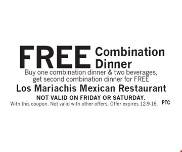 FREE Combination Dinner Buy one combination dinner & two beverages, get second combination dinner for FREE. With this coupon. Not valid with other offers. Offer expires 12-9-16.Not valid on Friday or Saturday.