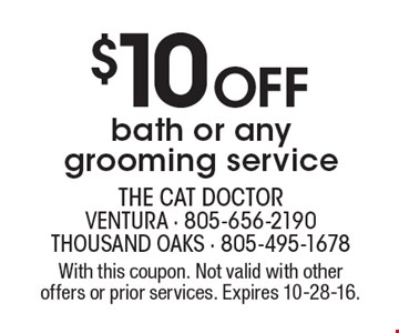 $10 OFF bath or any grooming service. With this coupon. Not valid with other offers or prior services. Expires 10-28-16.