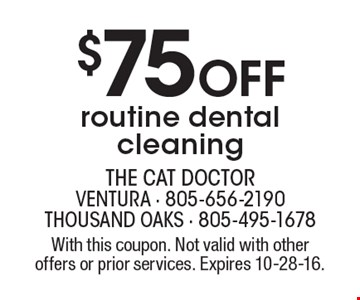 $75 OFF routine dental cleaning. With this coupon. Not valid with other offers or prior services. Expires 10-28-16.