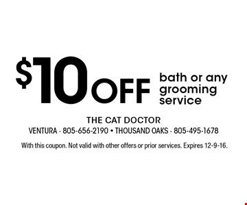 $10 OFF bath or any grooming service. With this coupon. Not valid with other offers or prior services. Expires 12-9-16.