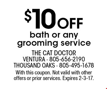 $10 OFF bath or any grooming service. With this coupon. Not valid with other offers or prior services. Expires 2-3-17.