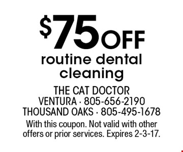 $75 OFF routine dental cleaning. With this coupon. Not valid with other offers or prior services. Expires 2-3-17.