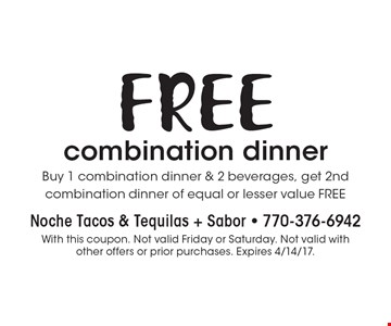 FREE combination dinner Buy 1 combination dinner & 2 beverages, get 2nd combination dinner of equal or lesser value FREE. With this coupon. Not valid Friday or Saturday. Not valid with other offers or prior purchases. Expires 12/9/16.