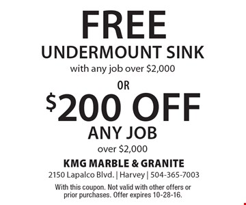 Free Undermount Sink with any job over $2,000 OR $200 Off any job over $2,000. With this coupon. Not valid with other offers or prior purchases. Offer expires 10-28-16.