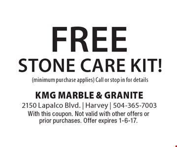 Free stone care kit! (minimum purchase applies) Call or stop in for details. With this coupon. Not valid with other offers or prior purchases. Offer expires 1-6-17.
