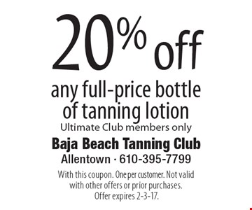 20% off any full-price bottle of tanning lotion Ultimate Club members only. With this coupon. One per customer. Not valid with other offers or prior purchases. Offer expires 2-3-17.