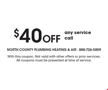 $40 Off any service call. With this coupon. Not valid with other offers or prior services. All coupons must be presented at time of service.