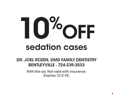 10% OFF sedation cases. With this ad. Not valid with insurance. Expires 12-2-16.