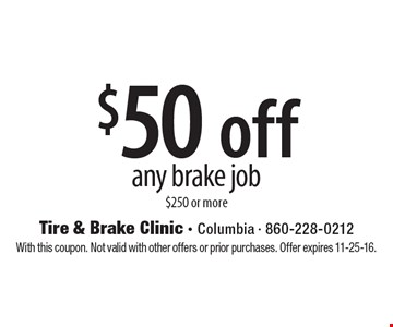 $50 off any brake job $250 or more. With this coupon. Not valid with other offers or prior purchases. Offer expires 11-25-16.