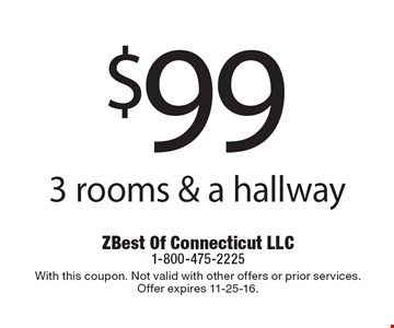 $99 3 rooms & a hallway. With this coupon. Not valid with other offers or prior services. Offer expires 11-25-16.