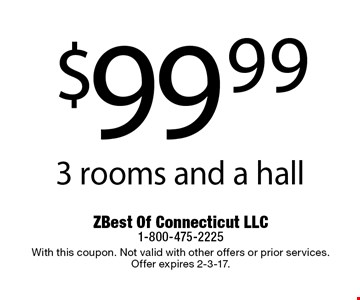 $99.99 3 rooms and a hall. With this coupon. Not valid with other offers or prior services.Offer expires 2-3-17.