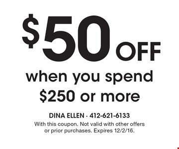 $50 OFF when you spend $250 or more. With this coupon. Not valid with other offers or prior purchases. Expires 12/2/16.