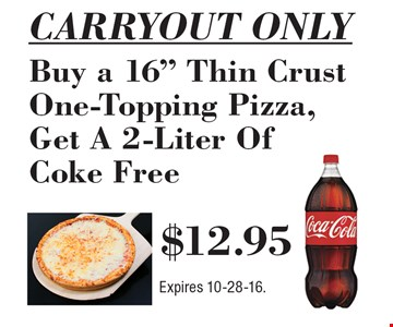 """CARRYOUT ONLY Buy a 16"""" Thin Crust Pizza with 1 Topping, Get a 2 Liter of Coke free for only $12.95. Expires 10-28-16."""