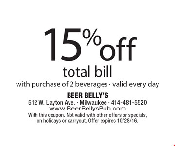 15% off total bill with purchase of 2 beverages - valid every day. With this coupon. Not valid with other offers or specials, on holidays or carryout. Offer expires 10/28/16.