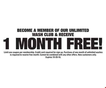 BECOME A MEMBER OF OUR UNLIMITED WASH CLUB & RECEIVE 1 MONTH FREE! Limit one coupon per membership. Credit card required for sign up. Purchase of one month of unlimited washes is required to receive free month. Cannot be combined with any other offers. New customers only. Expires 10-28-16.