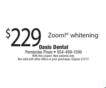 $229 Zoom! whitening. With this coupon. New patients only. Not valid with other offers or prior purchases. Expires 2/3/17.